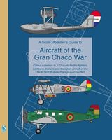 A Scale Modellers Guide to Aircraft of the Gran Chaco War